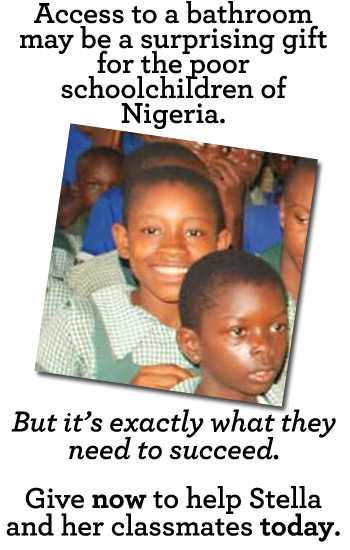 Access to a bathroom may be a surprising gift for the poor schoolchildren of Nigeria. But it's exactly what they need to succeed. Give now to help Stella and her classmates today.