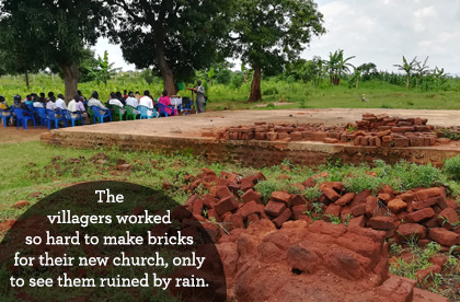 The villagers worked hard to make 25,000 bricks for their new church (by hand!), only to see them destroyed by rain.