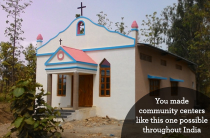 You made community centers like this one possible throughout India