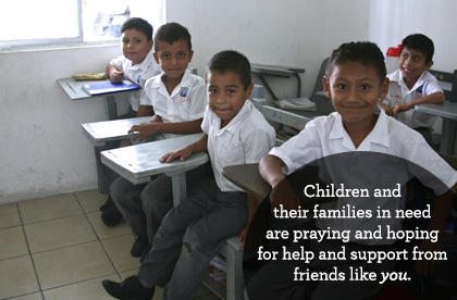 Children and their families in need are praying and hoping for help and support from friends like you.