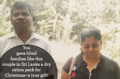 You gave blind families like this couple in Sri Lanka a dry ration pack for Christmas--a true gift!