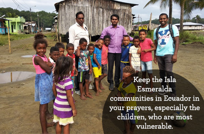 Keep the Isla Esmeralda communities in Ecuador in your prayers, especially the children, who are the most vulnerable.