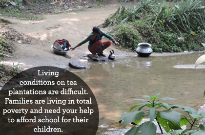 Poverty on the tea farms is extreme. Parents have very few resources to be able to send their children to school.