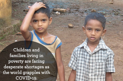 Children and families living in poverty face desperate shortages as the world grapples with COVID-19