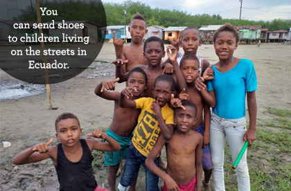 Your donation today will be rushed to children like these in Ecuador, who need shoes.