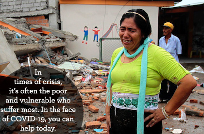 In times of crisis, the poor suffer the most. You can help today.