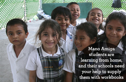 Mano Amiga schools need your help to send workbooks home with their students who are now learning from home.
