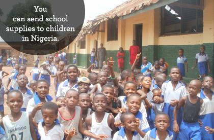 You can send school supplies to children in Nigeria.
