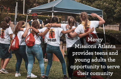 Mercy Missions Atlanta serves the local community by giving teens and young adults opportunities to serve as missionaries.