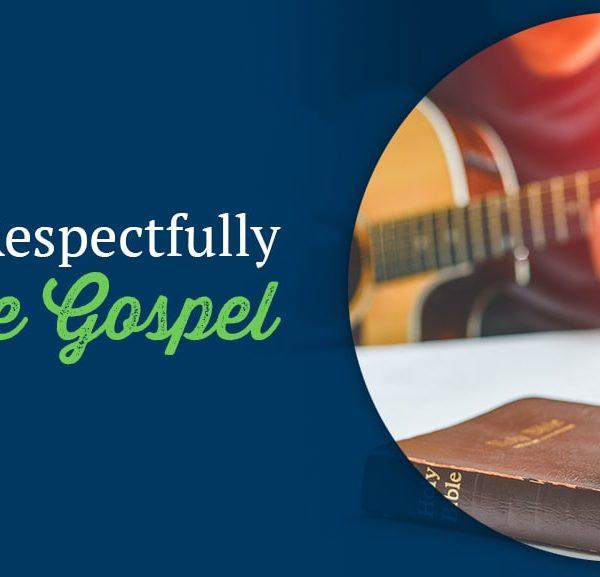 10 Ways to Respectfully Share the Gospel